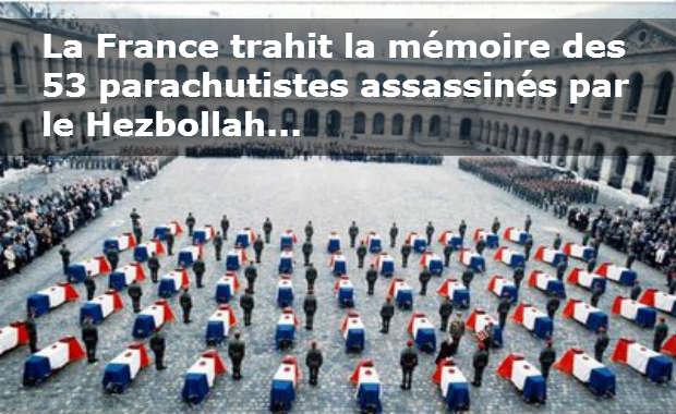 La France trahit la mémoire des 53 parachutistes assassinés par le Hezbollah...
