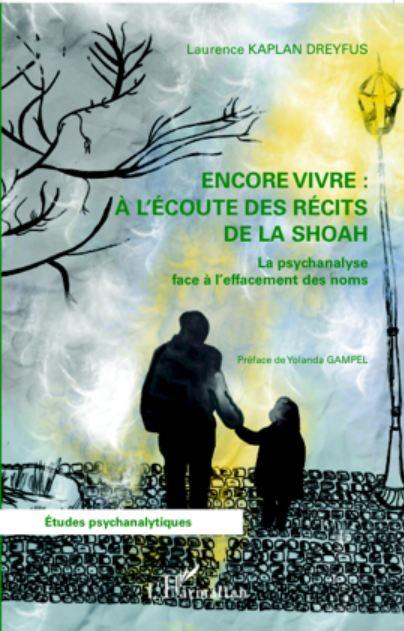 Encore vivre : à l'écoute des récits de la Shoah - Laurence  Kaplan Dreyfus